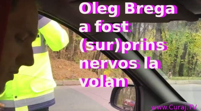 Oleg Brega a fost (sur)prins nervos la volan