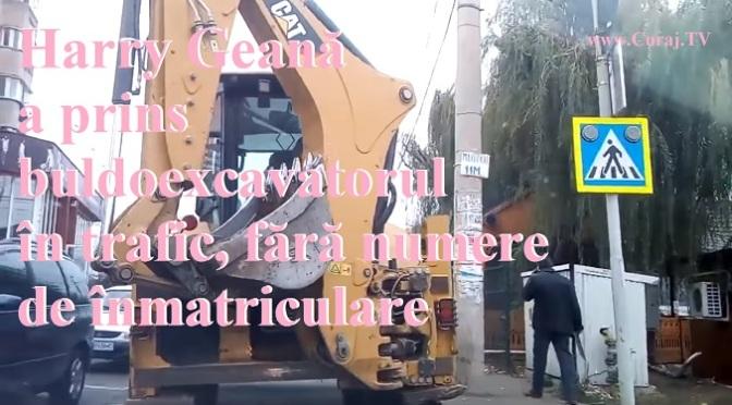 Harry Geană a mai prins un buldoexcavator fără număr