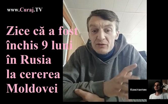Zice că a stat închis 9 luni în Rusia, la cererea Moldovei
