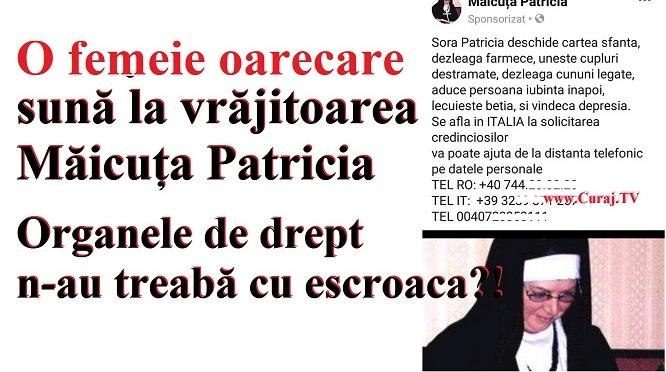 """Escroaca """"măicuța Patricia"""" face și desface orice"""