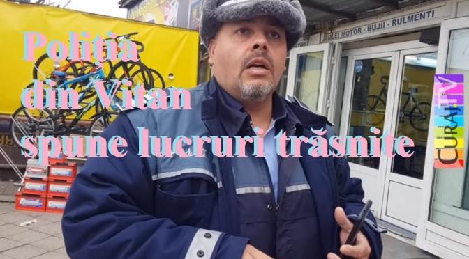 Poliția din Vitan spune lucruri trăsnite