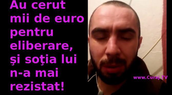 I-au cerut mii de euro pentru eliberare şi n-a mai rezistat