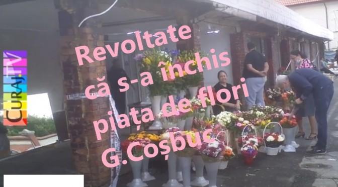 Revoltate că a fost închisă piața de flori G.Coșbuc